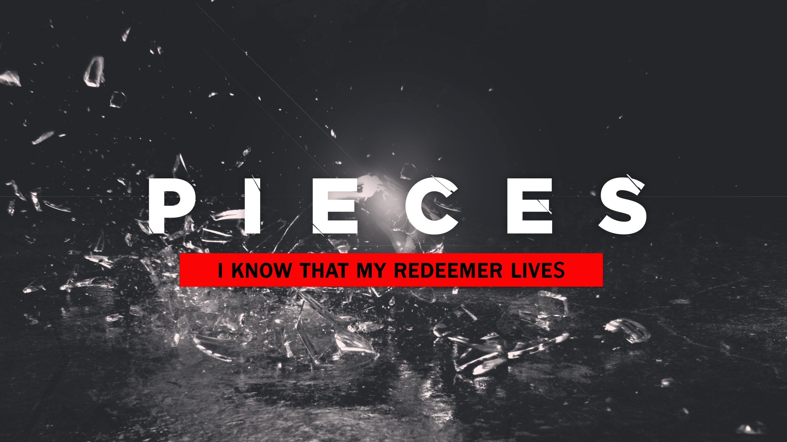 Pieces: I Know My Redeemer Lives